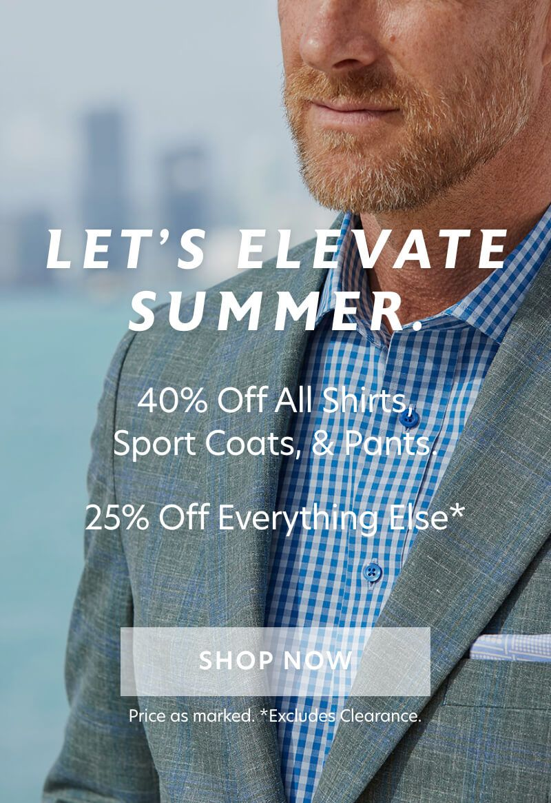 40% Off All Shirts, Sport Coats, and Pants. 25% Off Everything Else.