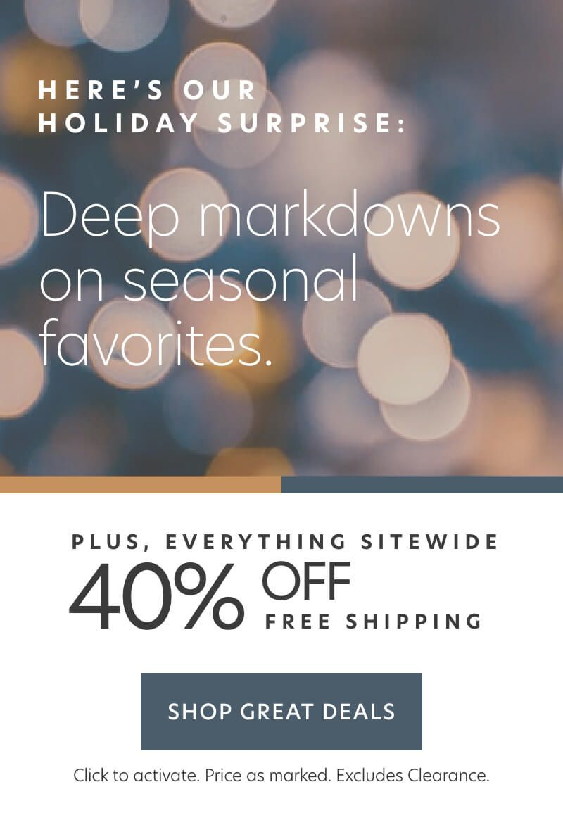 Deep Markdowns on seasonal favorites + 40% Off Everything Else + Free Shipping