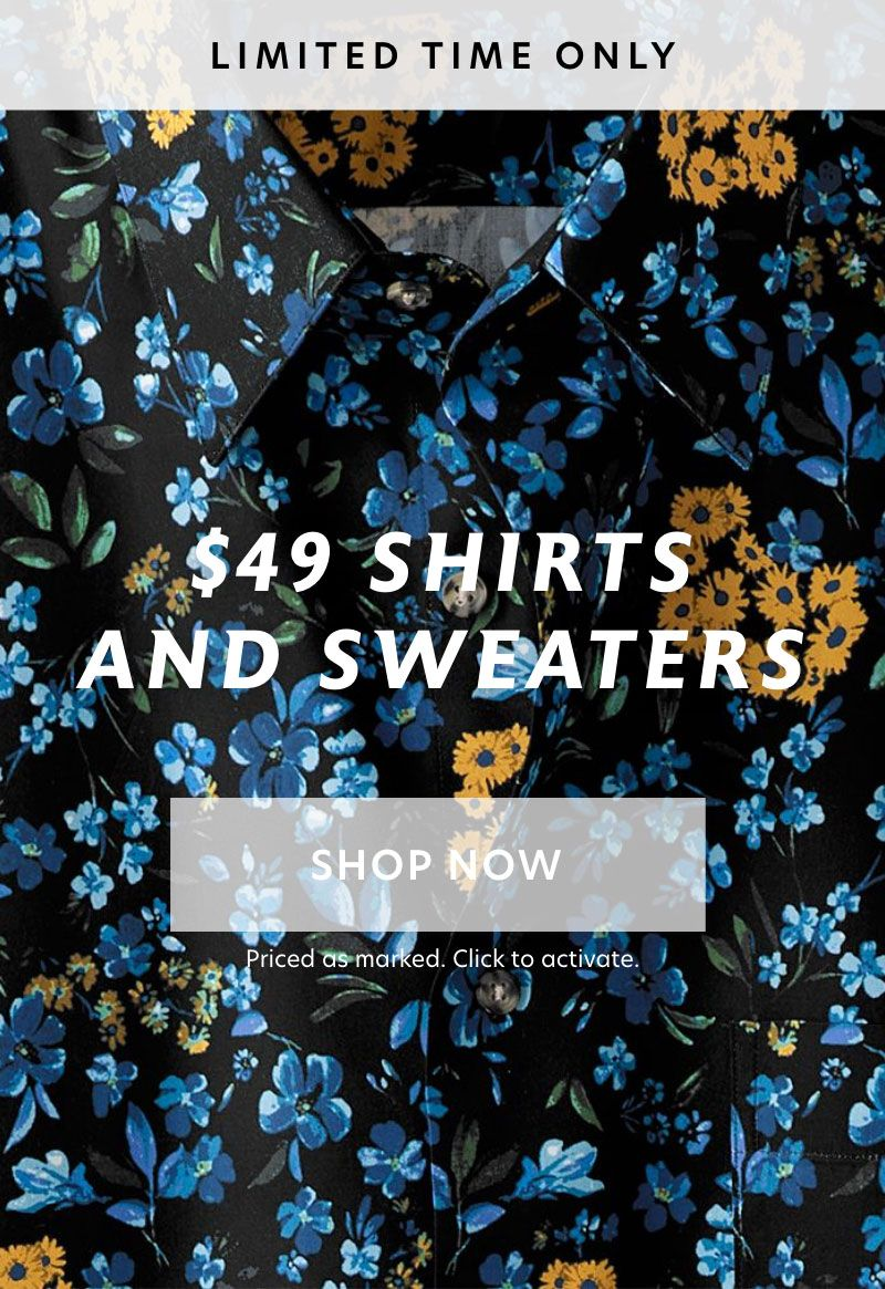 Limited Time Only: $49 Shirts and Sweaters.