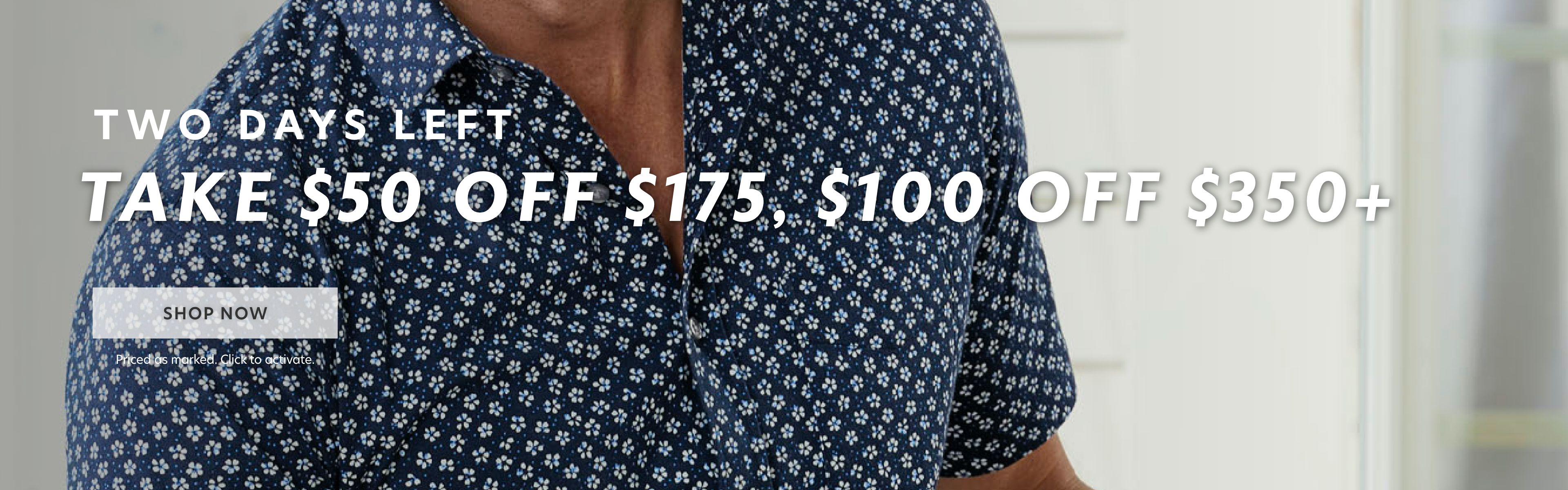 Two Days Left:Take $50 Off $175, $100 Off $350+